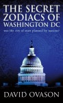 The Secret Zodiacs Of Washington DC: Was the city of stars planned by masons? - David Ovason