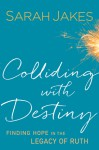 Colliding with Destiny: Finding Hope in the Legacy of Ruth - Sarah Jakes