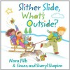 Slither Slide What's Outside - Nora Hilb, Sheryl Shapiro, Simon Shapiro