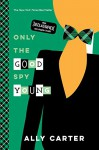 Only the Good Spy Young (10th Anniversary Edition) (Gallagher Girls) - Ally Carter