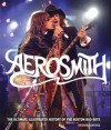 Aerosmith: The Ultimate Illustrated History of the Boston Bad Boys - Voyageur Press