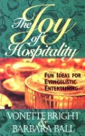 The Joy of Hospitality: Fun Ideas for Evangelistic Entertaining - Vonette Bright, Barbara Ball