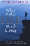 What Makes Life Worth Living - W. Phillip Keller