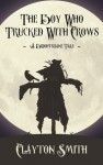 The Boy Who Trucked With Crows - Clayton Smith