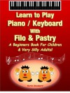 Learn to Play Piano / Keyboard With Filo & Pastry - A Beginners Book For Children & Very Silly Adults! - Martin Woodward