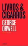Livros & Cigarros - Paulo Faria, George Orwell