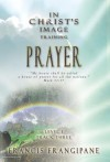 Prayer (In Christ's Image Training) - Francis Frangipane