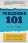 Publishing 101: A First-Time Author's Guide to Getting Published, Marketing and Promoting Your Book, and Building a Successful Career - Jane Friedman