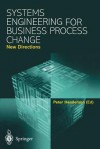Systems Engineering for Business Process Change: New Directions: Collected Papers from the Epsrc Research Programme - Peter Henderson