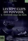 Mercredi sous les flots (Les sept clefs du pouvoir, #3) - Garth Nix, Alice Seelow, Julie Lopez