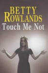Touch Me Not - Betty Rowlands