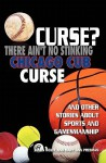 Curse? There Ain't No Stinking Chicago Cub Curse: And Other Stories about Sports and Gamesmanship - James Wolfe, Mary Ann Presman