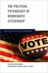 The Political Psychology of Democratic Citizenship - Eugene Borgida, John L. Sullivan, Christopher M Federico