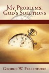 My Problems, God's Solutions - George Fellendorf
