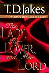 The Lady, Her Lover, and Her Lord - T.D. Jakes