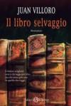 Il libro selvaggio - Juan Villoro, Elena Rolla