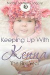 Keeping Up With Kenna The First Year - Nicole Andrews Moore