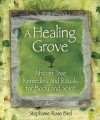 A Healing Grove: African Tree Remedies and Rituals for the Body and Spirit - Stephanie Rose Bird