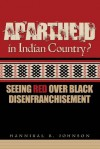 Apartheid in Indian Country? Seeing Red Over Black Disenfranchisement - Hannibal Johnson, Janis Williams, Kim Williams