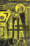 The Celebration of Eucharist: The Origin of the Rite and the Development of Its Interpretation - Enrico Mazza, Matthew J. O'Connell