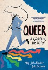 Queer: A Graphic History - Meg John Barker, Julia Scheele