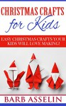 Christmas Crafts for Kids: Easy Christmas Crafts Your Kids Will Love Making! - Barb Asselin