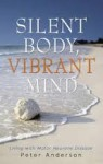 Silent Body, Vibrant Mind - Peter Anderson