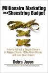 Millionaire Marketing on a Shoestring Budget: How to Attract a Steady Stream of Happy Clients, Make More Money and Live Your Dream - Debra Jason, Joel Comm