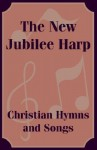The New Jubilee Harp Christian Hymns and Songs - Songbook