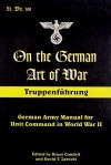 On the German Art of War: Truppenfuhrung: German Army Manual for Unit Command in World War II - Bruce Condell, David T. Zabecki