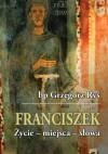 Franciszek, Życie - miejsca - słowa - Grzegorz Ryś