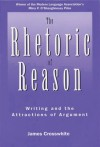 The Rhetoric of Reason: Writing and the Attractions of Argument - James Crosswhite