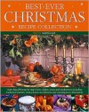 Best Ever Christmas Recipe Collection: More Than 200 Step-By-Step Festive Dishes, Treats and Inspirations Including Traditional Appetizers, Main Cours - Martha Day
