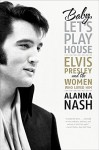 Baby, Let's Play House: Elvis Presley and the Women Who Loved Him by Alanna Nash (2010-11-02) - Alanna Nash