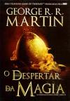 O Despertar da Magia (As Crónicas de Gelo e Fogo, #4) - George R.R. Martin, Jorge Candeias