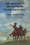 Adventures in the Santa Fe Trade, 1844-1847 - James Josiah Webb, Mark Lee Gardner, Ralph P. Bieber