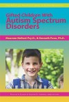Gifted Children With Autism Spectrum Disorders (The Practical Strategies Series In Autism Education) - Maureen Neihart, Frances A. Karnes, Kristen R. Stephens, Kenneth Poon
