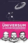 Das Universum ist eine Scheißgegend - Martin Puntigam, Werner Gruber, Heinz Oberhummer