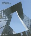 Building the New Millennium, Architecture at the Start of the 21st Century - Phaidon Press