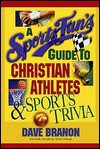 Sports Fans Guide to Christian Athletes and Sports Trivia - Dave Branon
