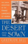 The Desert and the Sown: The Syrian Adventures of the Female Lawrence of Arabia - Gertrude Bell, Rosemary O'Brien