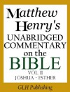 Matthew Henry's Unabridged Commentary on the Bible - Vol. II (Joshua - Esther) - Matthew Henry