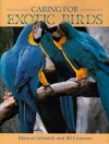 Caring for Exotic Birds - Marcus Schneck, Jill Caravan