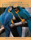 Caring for Exotic Birds - Marcus Schneck, Jill Caravan