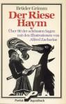 Der Riese Haym : über 90 der schönsten Sagen - Jacob Grimm, Wilhelm Grimm, Alfred Zacharias