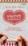 Sweet Misfortune: Cinta dalam Kue Ke(tidak)beruntungan - Kevin Alan Milne