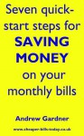 Seven Quick-Start Steps for Saving Money on your Monthly Bills - Andrew Gardner