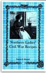 Northern Ladies' Civil War Recipes - Patricia B. Mitchell