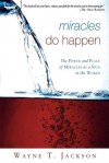 Miracles Do Happen: The Power and Place of Miracles as a Sign to the World - Wayne Jackson