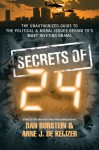 The Secrets of 24: The Unauthorized Guide to the Politics, Moral Philosophy, and Technology Behind the Most Riveting Show in TV History - Dan Burstein, Arne J. de Keijzer